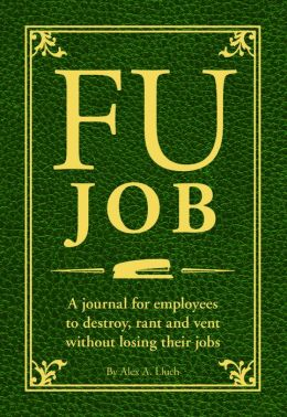 FU Job: The Journal for Employees to Destroy, Rant and Vent Without Losing Their Jobs