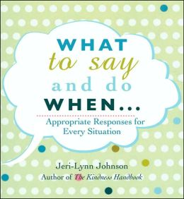 What to Say and Do When: Appropriate Responses for Every Situation