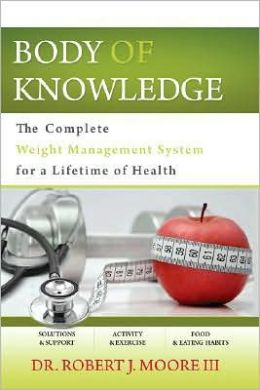 Body of Knowledge: The Complete Weight Management System for a Lifetime of Health