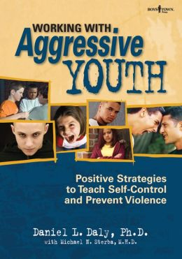 Working With Aggressive Youth : Positive Strategies to Teach Self-Control and Prevent Violence
