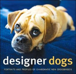 Designer Dogs: Portraits and Profiles of Popular New Crossbreeds Caroline Coile