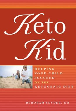 Keto Kid: Helping Your Child Succeed on the Ketogenic Diet