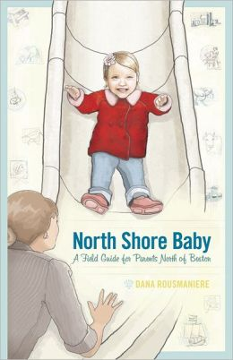 North Shore Baby: A Field Guide for Essex County Parents