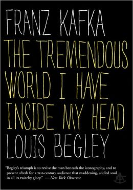 Franz Kafka: The Tremendous World Inside My Head