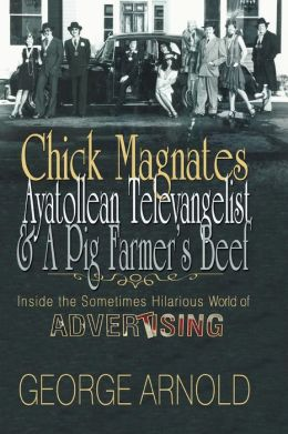 Chick Magnates, Ayatollean Televangelist, and a Pig Farmer's Beef: Inside the Sometimes Hilarious World of Advertising