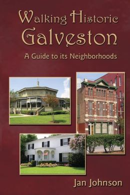 Walking Historic Galveston: A Guide to Its Neighborhoods