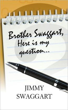 Brother Swaggart, Here Is My Question