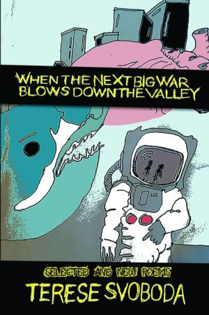 When the Next Big War Blows Down the Valley: Selected and New Poems