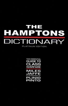 The Hamptons Dictionary: The Essential Guide to Class Warfare