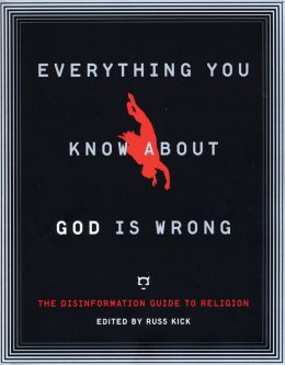 Everything You Know About God Is Wrong: The Disinformation Guide to Religion