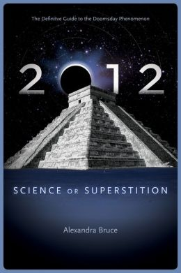 2012: Science or Superstition (The Definitive Guide to the Doomsday Phenomenon)