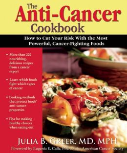 The Anti-Cancer Cookbook: How to Cut Your Risk With the Most Powerful Cancer-Fighting Foods