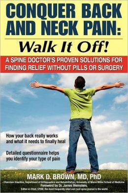 Conquer Back and Neck Pain - Walk It Off!: A Spine Doctor's Proven Solutions for Finding Relief Without Pills or Surgery