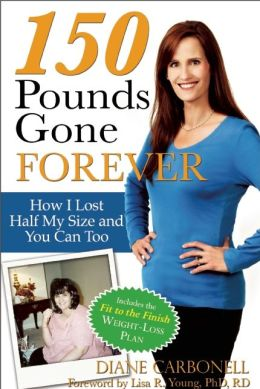 150 Pounds Gone Forever: How I Lost Half My Size and You Can Too