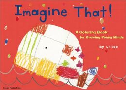Imagine That!: A Coloring Book for Growing Young Minds