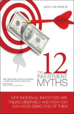 The 12 Investment Myths: Why Individual Investors Are Failing Miserably and How You Can Avoid Being One of Them