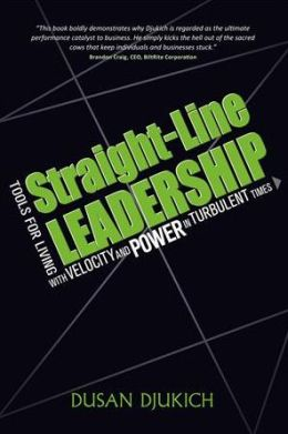 StraightLine Leadership: Tools for Living with Velocity and Power in Turbulent Times