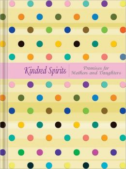 Kindred Spirits: Promises for Mothers and Daughters