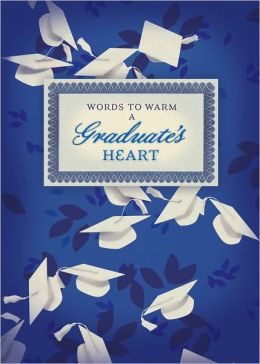 Words to Warm a Graduate's Heart (Classic Edition)