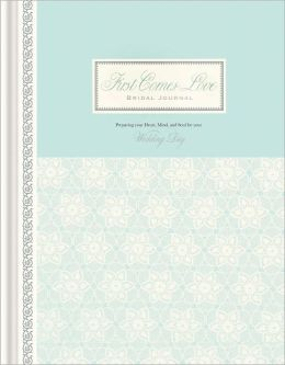 First Comes Love Journal: Preparing Your Heart, Mind and Soul for Your Wedding Day