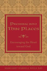 Pressing into Thin Places: Encouraging the Heart toward God