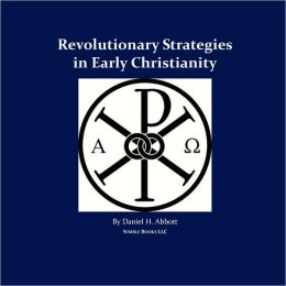 Revolutionary Strategies in Early Christianity: 4th Generation Warfare (4gw) Against the Roman Empire, and the Counterinsurgency (Coin) Campaign to Sa