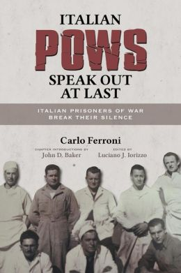 Italian POWs Speak Out at Last: Italian Prisoners of War Break Their Silence