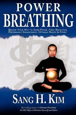 Power Breathing: Breathe Your Way to Inner Power, Stress Reduction, Performance Enhancement, Optimum Health and Fitness