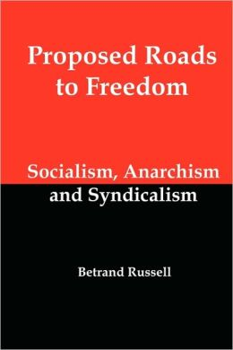 Proposed Roads To Freedom; Socialism, Anarchism And Syndicalism