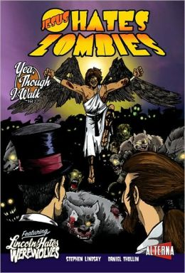 Jesus Hates Zombies, Volume 2: Featuring Lincoln Hates Werewolves