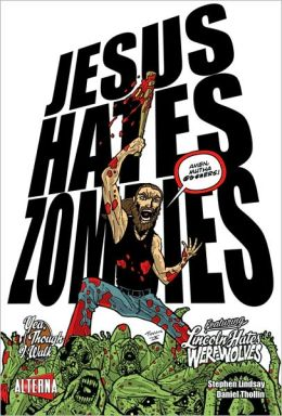 Jesus Hates Zombies Featuring Lincoln Hates Werewolves