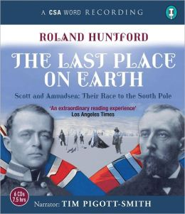 The Last Place on Earth: Scott and Amundsen: Their Race to the South Pole
