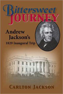 Bittersweet Journey: Andrew Jackson's Inaugural Trip 1829