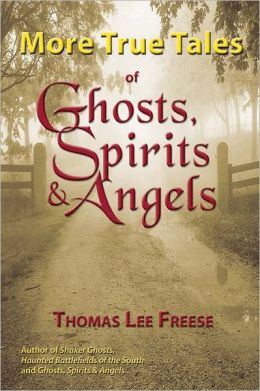 More True Tales of Ghosts, Spirits and Angels