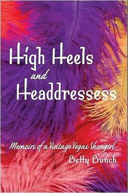 High Heels and Headdresses: Memoirs of Vintage Vegas Showgirl