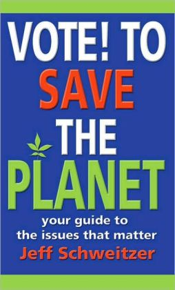 Vote to Save the Planet: Your Guide to the Issues That Matter