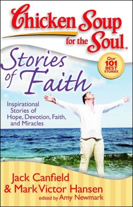 Chicken Soup for the Soul: Stories of Faith: Inspirational Stories of Hope, Devotion, Faith, and Miracles