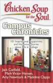 Book Cover Image. Title: Chicken Soup for the Soul:  Campus Chronicles: 101 Inspirational, Supportive, and Humorous Stories about Life in College, Author: Jack Canfield