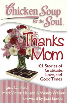 Chicken Soup for Soul To Mom, with Love (Chicken Soup for the Soul) Jack Canfield and Mark Victor Hansen