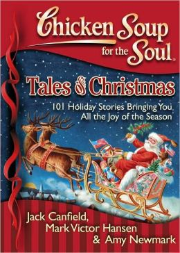 Chicken Soup for the Soul: Tales of Christmas: 101 Holiday Stories ...