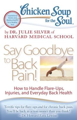 Chicken Soup for the Soul: Say Goodbye to Back Pain!: How to Handle Flare-Ups, Injuries, and Everyday Back Health
