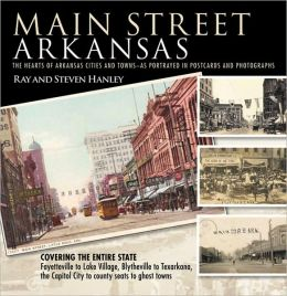 Main Street Arkansas: The Hearts of Arkansas Cities and Towns - as Portrayed in Postcards and Photographs
