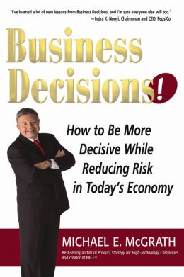 Business Decisions!: How To Be More Decisive While Reducing Risk in Today's Economy