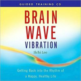 Brain Wave Vibration Guided Training Audio CD: Getting Back into the Rhythm of a Happy, Healthy Life