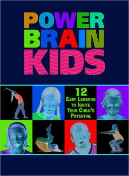 Power Brain Kids 12 Easy Lessons to Ignite Your Child's Potential