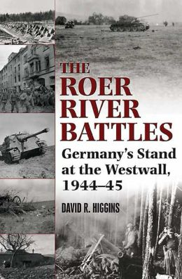 The Roer River Battles: Germany's Stand at the Westwall, 1944-45
