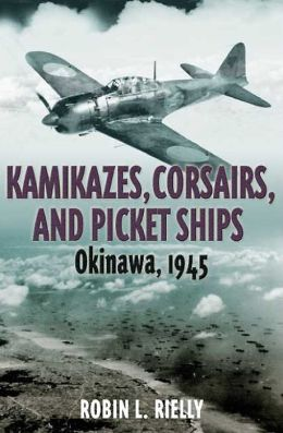 Kamikazes, Corsairs, and Picket Ships: Okinawa 1945