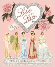 Love of Lace Paper Dolls: 2 Dolls and 15 Lacy Fashions from 1840 To 1956