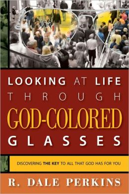 Looking at Life Through God-Colored Glasses: Discovering the Key to All That God Has for You