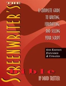 The Screenwriter's Bible, 6th Edition: A Complete Guide to Writing, Formatting, and Selling Your Script